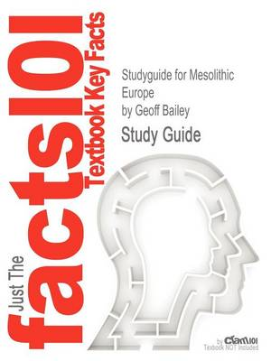 Studyguide for Mesolithic Europe by Bailey, Geoff, ISBN 9780521147972 book