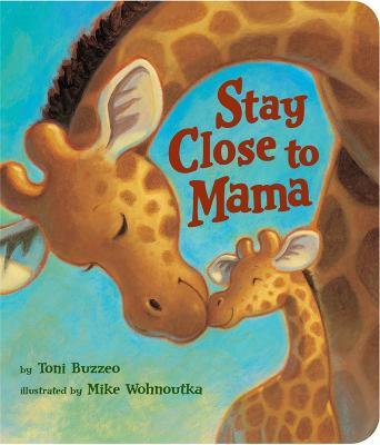 Stay Close To Mama by Mike Wohnoutka