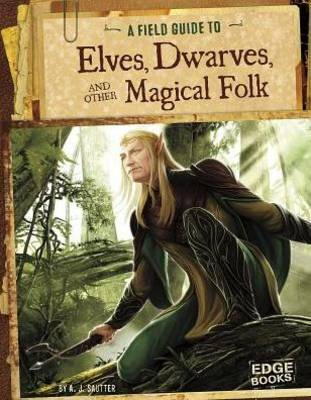 A Field Guide to Elves, Dwarves, and Other Magical Folk by A.J. Sautter