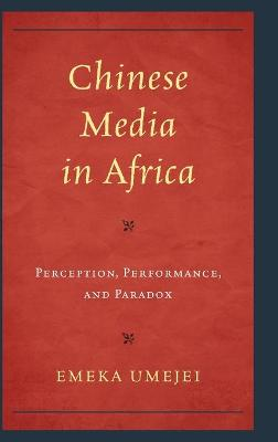 Chinese Media in Africa: Perception, Performance, and Paradox book