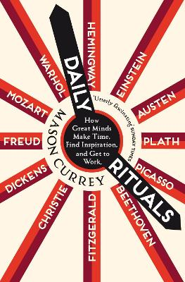 Daily Rituals: How Great Minds Make Time, Find Inspiration, and Get to Work book