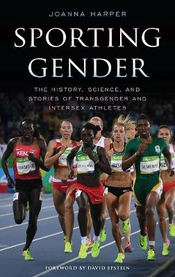 Sporting Gender: The History, Science, and Stories of Transgender and Intersex Athletes by Joanna Harper