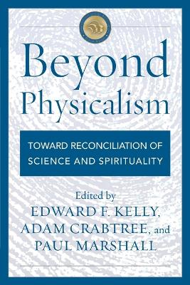 Beyond Physicalism: Toward Reconciliation of Science and Spirituality book