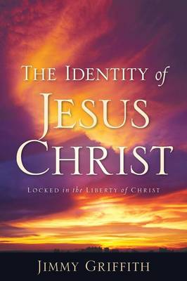 The Identity of Jesus Christ by Jimmy Griffith