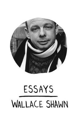Essays by Wallace Shawn
