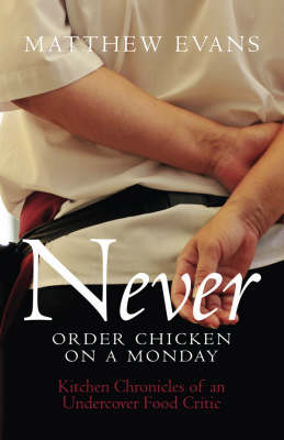 Never Order Chicken On A Monday by Matthew Evans