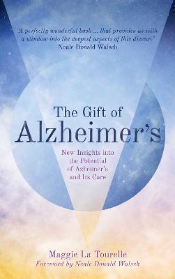 The Gift of Alzheimer's by Maggie La Tourelle