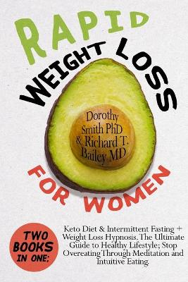 Rapid Weight Loss for Women: Two Books in One: Keto Diet & Intermittent Fasting + Weight Loss Hypnosis. The Ultimate Guide to Healthy Lifestyle; Stop Overeating Through Meditation and Intuitive Eating. by Dorothy Smith