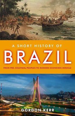 A Short History Of Brazil by Gordon Kerr
