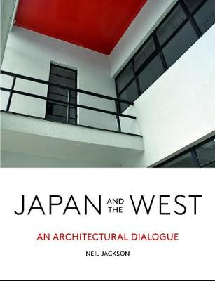 Japan and the West: An Architectural Dialogue: 2019 by Neil Jackson