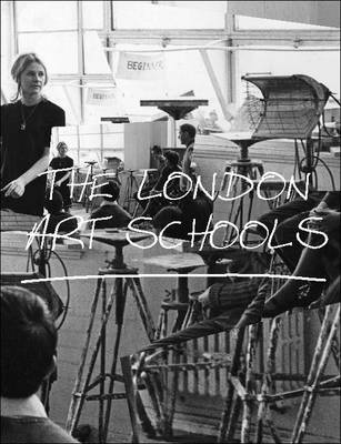 London Art Schools, The by Nigel Llewellyn
