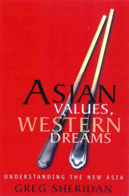 Asian Values, Western Dreams: Understanding the New Asia by Greg Sheridan
