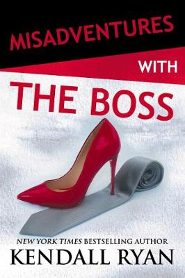Misadventures with The Boss by Kendall Ryan