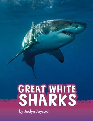 Great White Sharks by Jaclyn Jaycox