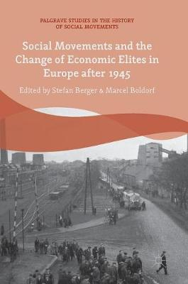 Social Movements and the Change of Economic Elites in Europe after 1945 by Marcel Boldorf