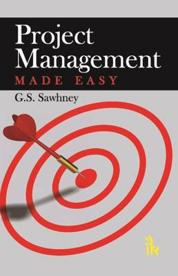 Project Management Made Easy by G. S. Sawhney