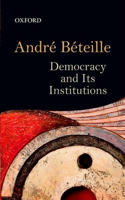 Democracy and Its Institutions by Andre Beteille
