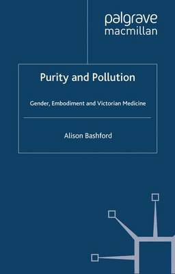 Purity and Pollution: Gender, Embodiment and Victorian Medicine by Alison Bashford