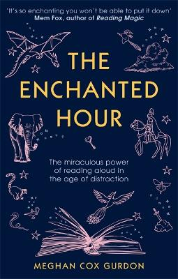The Enchanted Hour: The Miraculous Power of Reading Aloud in the Age of Distraction by Meghan Cox Gurdon