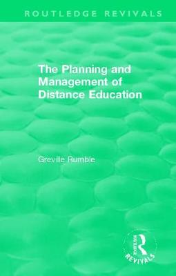 The Planning and Management of Distance Education by Greville Rumble