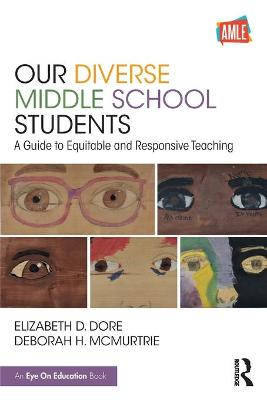 Our Diverse Middle School Students: A Guide to Equitable and Responsive Teaching by Elizabeth D. Dore