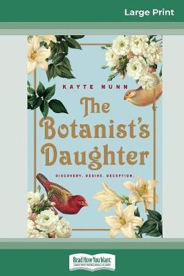 The Botanist's Daughter: Discovery. Desire. Deception (16pt Large Print Edition) by Kayte Nunn