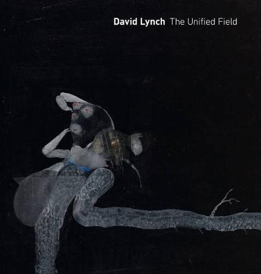 David Lynch: The Unified Field by Robert Cozzolino