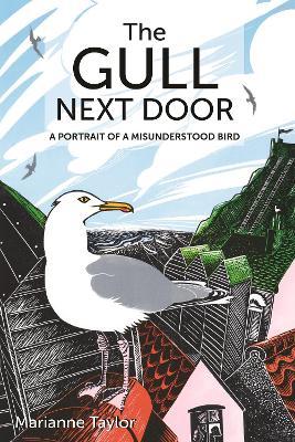 The Gull Next Door: A Portrait of a Misunderstood Bird by Marianne Taylor