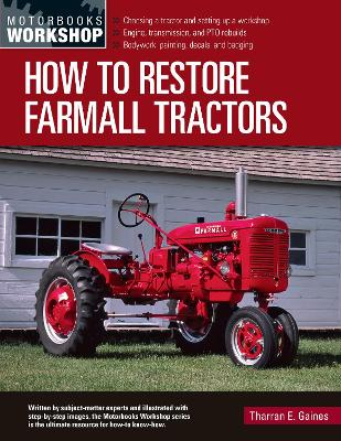 How to Restore Farmall Tractors: - Choosing a tractor and setting up a workshop - Engine, transmission, and PTO rebuilds - Bodywork, painting, decals, and badging by Tharran E Gaines