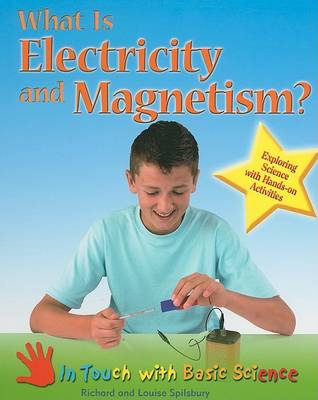 What is Electricity and Magnetism?: Exploring Science with Hands-on Activities by Louise Spilsbury