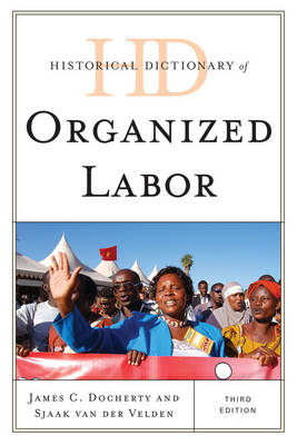 Historical Dictionary of Organized Labor by Sjaak van der Velden