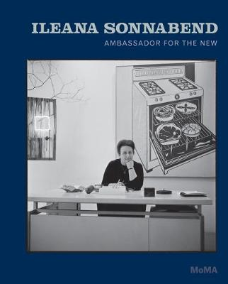Ileana Sonnabend: Ambassador for the New by Ann Temkin