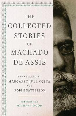 The Collected Stories of Machado de Assis by Joaquim Maria Machado de Assis
