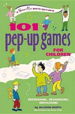 101 Pep-Up Games for Children: Refreshing, Recharging, Refocusing by Allison Bartl
