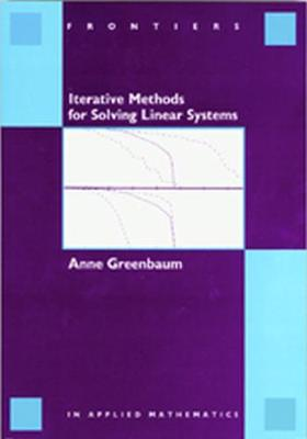 Iterative Methods for Solving Linear Systems by Anne Greenbaum