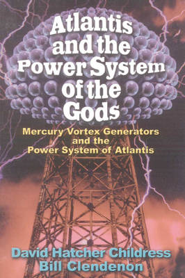 Atlantis and the Power System of the Gods by David Hatcher Childress