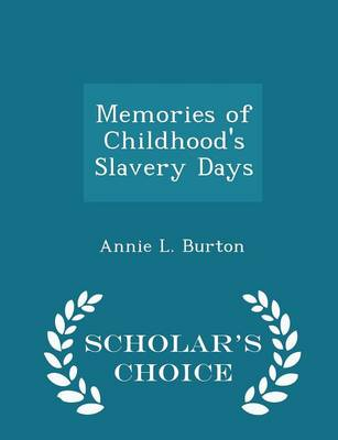 Memories of Childhood's Slavery Days - Scholar's Choice Edition by Annie L Burton