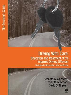 Driving with Care Driving With Care:Education and Treatment of the Impaired Driving Offender-Strategies for Responsible Living The Provider's Guide by Kenneth W. Wanberg