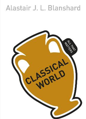 Classical World: All That Matters by Alastair J. L. Blanshard