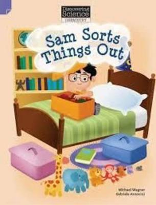 Discovering Science (Chemistry Lower Primary): Sam Sorts Things Out (Reading Level 3/F&P Level C) by Michael Wagner