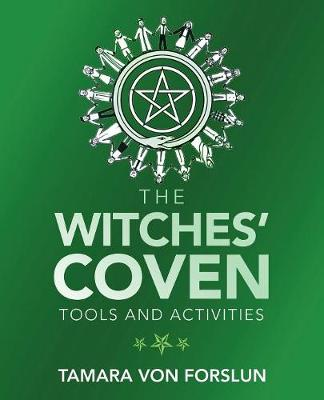The Witches' Coven: Tools and Activities by Tamara Von Forslun