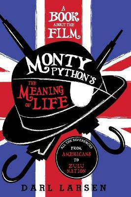 A Book about the Film Monty Python's The Meaning of Life: All the References from Americans to Zulu Nation book