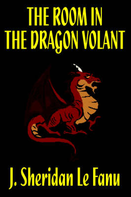 The Room in the Dragon Volant by J. Sheridan Lefanu, Fiction, Horror by Joseph Sheridan Le Fanu