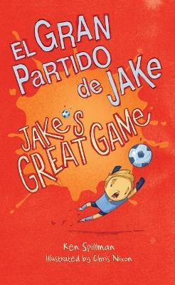 Jake's Great Game/El Gran Partido de Jake by Ken Spillman