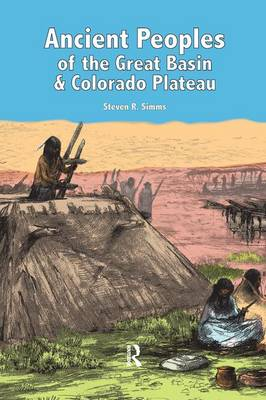 Ancient Peoples of the Great Basin and Colorado Plateau by Steven R. Simms