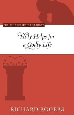 Holy Helps for a Godly Life by Richard Rogers