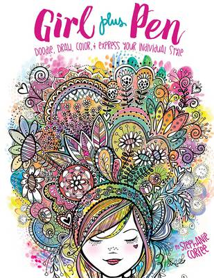 Girl Plus Pen: Doodle, Draw, Color, and Express Your Individual Style by Stephanie Corfee
