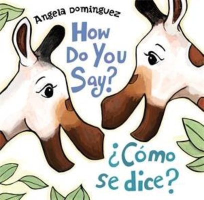 How Do You Say? / ?Como Se Dice? by Angela Dominguez
