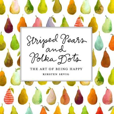 Striped Pears and Polka Dots - The Art of Being Happy book