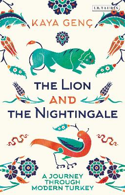 The Lion and the Nightingale: A Journey through Modern Turkey by Kaya Genc